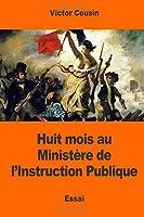 Huit Mois Au Ministère De L'instruction Publique