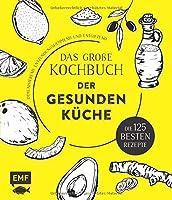 Das grosse Kochbuch der gesunden Kueche - Mit Avocado, Ingwer, Kokos, Kurkuma, Olivenoel und Zitrone: Die 125 besten Rezepte - immunisierend, entzuendungshemmend und entgiftend