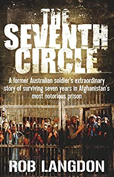 The Seventh Circle: A former Australian soldier's extraordinary story of surviving seven years in Afghanistan's most notorious prison by [Langdon, Rob]