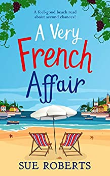 A Very French Affair: A feel-good beach read about second chances! by [Roberts, Sue]