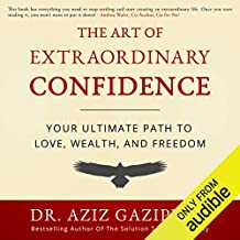 The Art of Extraordinary Confidence: Your Ultimate Path to Love, Wealth, and Freedom