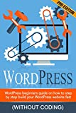 WORDPRESS: WordPress Beginner's Step-by-step Guide on How to Build your WordPress Website Fast (Without Coding) (WordPress for beginners, WordPress Development, ... seo,Website design) (English Edition)