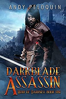 Darkblade Assassin: An Epic Fantasy Adventure (Hero of Darkness Book 1) by [Peloquin, Andy]
