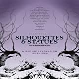SILHOUETTES & STATUES - A GOTHIC REVOLUTION 1978-1986