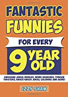 Fantastic Funnies for Every 9 Year Old: Awesome JOKES, Riddles, WORD SEARCHES, Tongue Twisters, Knock Knock Jokes, COLORING and more!