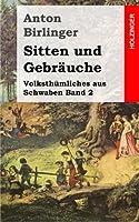 Sitten Und Gebraeuche: Volksthuemliches Aus Schwaben Band 2