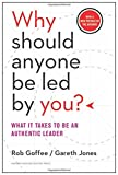 Amazon.co.jpWhy Should Anyone Be Led by You? With a New Preface by the Authors: What It Takes to Be an Authentic Leader