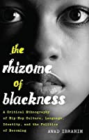 The Rhizome of Blackness: A Critical Ethnography of Hip-Hop Culture, Language, Identity, and the Politics of Becoming (Black Studies & Critical Thinking)