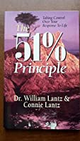 The Fifty-One Percent Principle: Taking Control over Your Response to Life