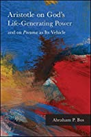 Aristotle on God's Life-Generating Power and on Pneuma as Its Vehicle (SUNY Series in Ancient Greek Philosophy)