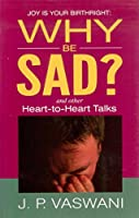 Why Be Sad: Joy Is Your Birthright, and Other Heart-to-heart Talks