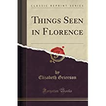 Things Seen in Florence (Classic Reprint)
