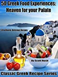 50 Greek Food Experiences:: Heaven for Your Palate (Classic Greek Recipe Series Book 1) (English Edition)