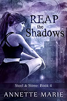 Reap the Shadows (Steel & Stone Book 4) by [Marie, Annette]