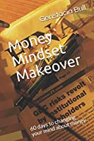 Money Mindset Makeover: 60 days to changing your mind about money