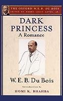 Dark Princess: A Romance (Oxford W. E. B. Du Bois)