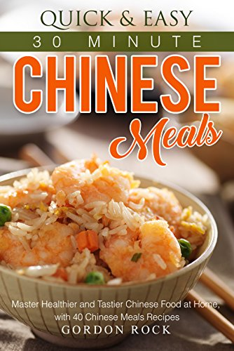 Quick easy 30 minute chinese meals master healthier and tastier quick easy 30 minute chinese meals master healthier and tastier chinese food at home forumfinder Gallery