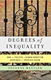 Degrees of Inequality: How the Politics of Higher Education Sabotaged the American Dream (English Edition)