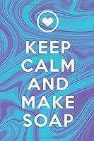 Keep Calm And Make Soap: 120 leere Seiten DIN A5 I Notizbuch fuer Seife Rezepte Ideen Geschenk