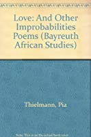 Love: And Other Improbabilities Poems (Bayreuth African Studies)