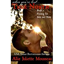 True North Book 2 Finding Us Jules and Nate (Volume 2) by Allie Juliette Mousseau (2014-05-13)
