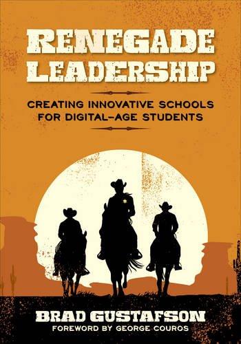 Download Renegade Leadership: Creating Innovative Schools for Digital-Age Students 1506334210