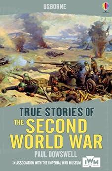 True Stories of the Second World War: Usborne True Stories by [Dowswell, Paul]