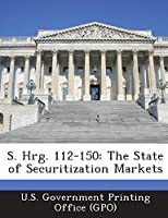 S. Hrg. 112-150: The State of Securitization Markets