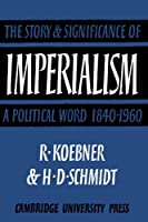 Imperialism: The Storyand Significance of a Political Word, 1840-1960