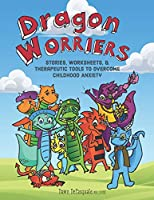 Dragon Worriers: Stories, Worksheets & Therapeutic Tools to Overcome Childhood Anxiety