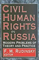 Civil Human Rights in Russia: Modern Problems of Theory and Practice