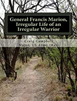 General Francis Marion, Irregular Life of an Irregular Warrior