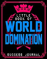 Little Book Of World Domination Success Journal -  Funny Office Notebook/Journal For Women/Men/Boss/Coworkers/Colleagues/Students: 8x10 inches, 100 Pages Of College Ruled Format for capturing your very best ideas!