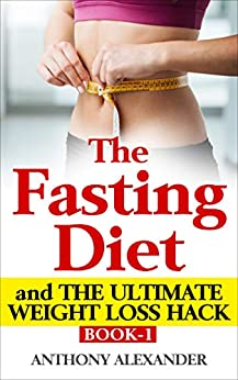 The Fasting Diet and The Ultimate Weight Loss Hack by [Alexander, Anthony]