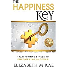 The Happiness Key :  Transforming Stress to Empowering Success