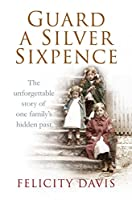 Guard a Silver Sixpence: My Yorkshire Family's Secret