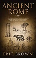 Ancient Rome: A Concise Overview of the Roman History and Mythology Including the Rise and Fall of the Roman Empire (Ancient History)