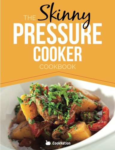 Download The Skinny Pressure Cooker Cookbook: Low Calorie, Healthy & Delicious Meals, Sides & Desserts. All Under 300, 400 & 500 Calories 1909855618