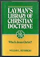 Who Is Jesus Christ? (Layman's Library of Christian Doctrine)