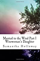 Married to the Wind: Wisewoman's Daughter (Books of Light)