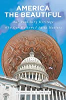 America The Beautiful: Our Vanishing Heritage; Why Our Hallowed Faith Matters