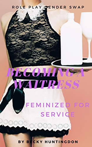 Becoming A Waitress: Feminized For Service (Role Play Gender Swap Book 9) (English Edition)