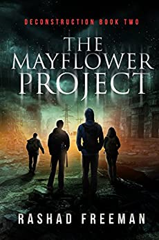 The Mayflower Project: Deconstruction Book Two (A Post-Apocalyptic Thriller) by [Freeman, Rashad]
