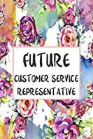 Future Customer Service Representative: Blank Lined Journal For Customer Service Representatives Gifts Floral Notebook