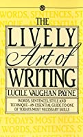 The Lively Art of Writing: Words, Sentences, Style and Technique -- an Essential Guide to One of Today's Most Necessary Skills