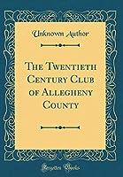 The Twentieth Century Club of Allegheny County (Classic Reprint)