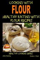 Cooking With Flour: Healthy Eating With Flour Recipes