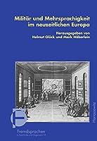 Militar Und Mehrsprachigkeit Im Neuzeitlichen Europa (Fremdsprachen in Geschichte Und Gegenwart)