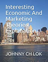 Interesting Economic And Marketing Theories Explanation