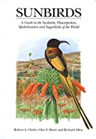 Sunbirds: A Guide to the Sunbirds, Flowerpeckers, Spiderhunters, and Sugarbirds of the World